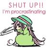 Shut Up! I'm Procrastinating!