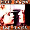 par avion: Good Slayer Bad Slayer