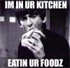 george is in ur kitchen!!