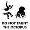 do not taunt octopus