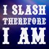therefore I am, I slash