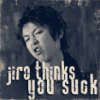 Jiro thinks you suck