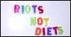 riotsnotdiets