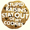 Stupid raisins stay out of my cookies