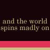 Lyrics-WorldSpinsMadlyOn