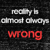 reality is almost always wrong