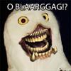 random O BLAARGGAG!?