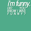 Juliane: sw?: did you know I was funny?