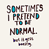 Juliane: text: pretend to be normal