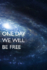 One day we will be free
