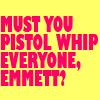 Emmett - Pistol Whip