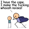 I have the cape - I make the whoosh nois