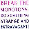 break the monotony