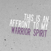 Stephanie: affront to my warrior spirit