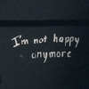 I'm not happy anymore