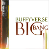 BuffyVerse Big Bang