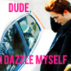 bang, ya got me!: dude i dazzle myself