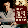 I am never merry when I hear sweet music: SPN: still waiting for the movie on that