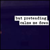 Nobody's laughing now: R - pretending calms me down