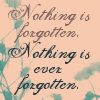 Nothing is forgotten...