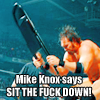 Mike Knox Says SIT THE FUCK DOWN!