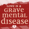 love is a grave mental disease