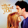 Sabi: {Friends} Ross/Rachel With or without yo