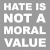 hate is not a moral value