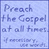 preach the Gospel; if necessary speak