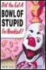 bowl of stupid