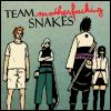 team motherfucking snakes