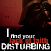 i find your lack of faith disturbing, Vader
