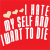 I hate myself and want to die ♥ ♥ ♥
