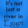 But, I don't want to be a pie,: river in egypt