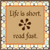 Life's short read fast