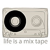life is a mix tape