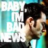 dark!doctor bad news, baby i'm bad news