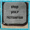 stop your nonsense