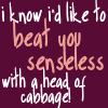 beat you senseless with cabbage