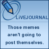 LJ - Memes Aren't Gonna Post Themselves