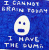 I can not brain today