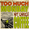 coffee: too much monday