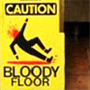 Caution - Bloody Floor, This is what happens when you piss me of