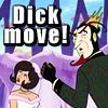 Dick Move!