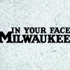 in your face milwaukee
