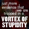 vortex of stupidity