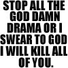stop the drama or die
