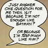 "batman: speech bubble ""Too much like Bat"