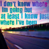 dont know where im going