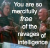 free of the ravages of intelligence